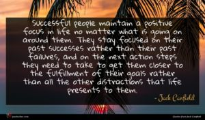 Jack Canfield quote : Successful people maintain a ...