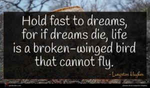 Langston Hughes quote : Hold fast to dreams ...