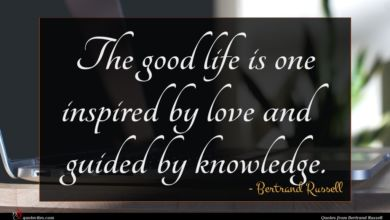 Photo of Bertrand Russell quote : The good life is …