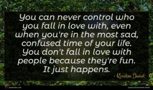 Kirsten Dunst quote : You can never control ...