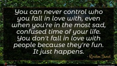 Photo of Kirsten Dunst quote : You can never control …