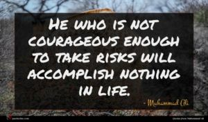 Muhammad Ali quote : He who is not ...