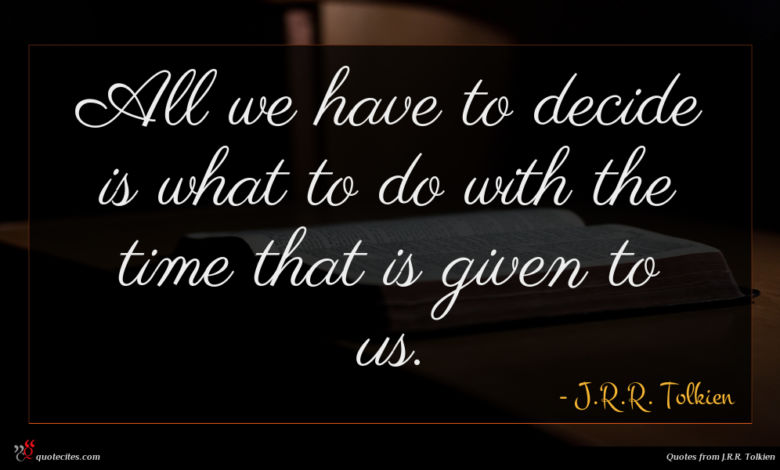 Photo of J.R.R. Tolkien quote : All we have to …