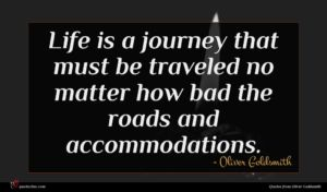 Oliver Goldsmith quote : Life is a journey ...