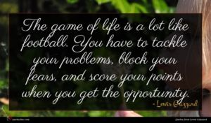 Lewis Grizzard quote : The game of life ...