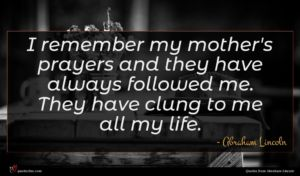Abraham Lincoln quote : I remember my mother's ...