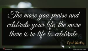 Oprah Winfrey quote : The more you praise ...