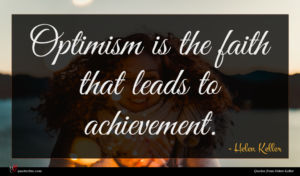 Helen Keller quote : Optimism is the faith ...