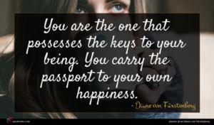 Diane von Fürstenberg quote : You are the one ...