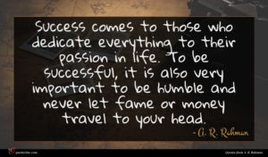 A. R. Rahman quote : Success comes to those ...