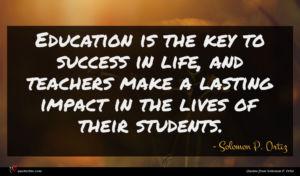 Solomon P. Ortiz quote : Education is the key ...