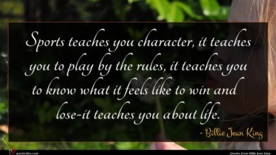Photo of Billie Jean King quote : Sports teaches you character …
