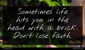 Steve Jobs quote : Sometimes life hits you ...