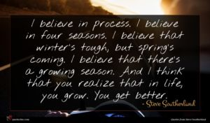 Steve Southerland quote : I believe in process ...