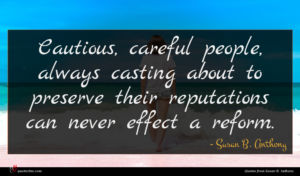 Susan B. Anthony quote : Cautious careful people always ...