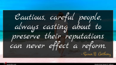 Photo of Susan B. Anthony quote : Cautious careful people always …