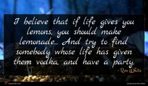 Ron White quote : I believe that if ...