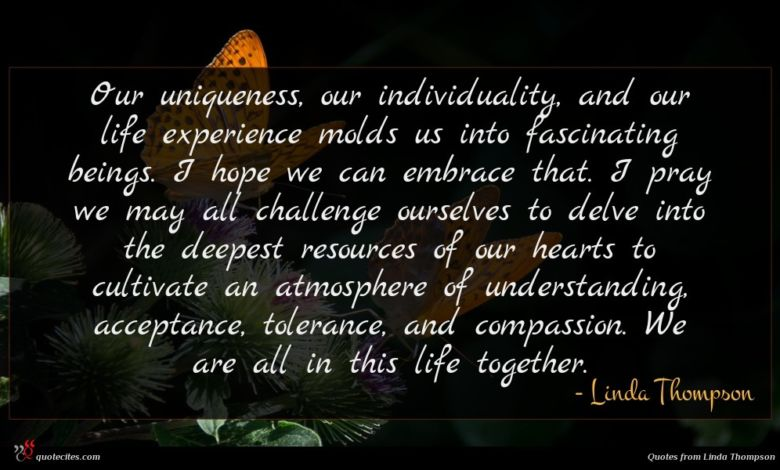 Photo of Linda Thompson quote : Our uniqueness our individuality …