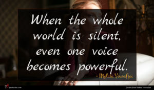 Malala Yousafzai quote : When the whole world ...