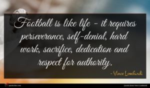 Vince Lombardi quote : Football is like life ...