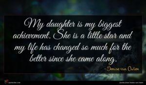 Denise van Outen quote : My daughter is my ...