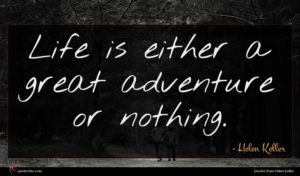 Helen Keller quote : Life is either a ...