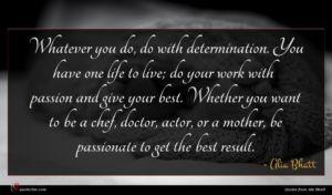 Alia Bhatt quote : Whatever you do do ...