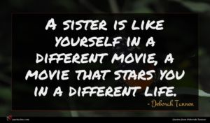 Deborah Tannen quote : A sister is like ...