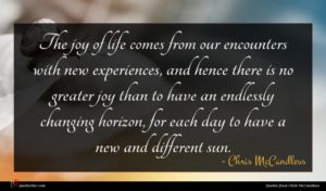 Chris McCandless quote : The joy of life ...