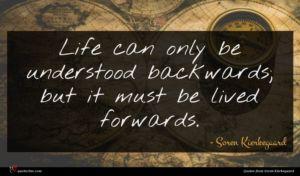 Soren Kierkegaard quote : Life can only be ...