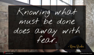 Rosa Parks quote : Knowing what must be ...