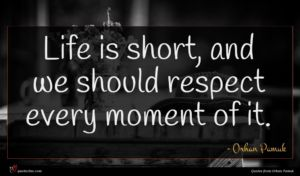 Orhan Pamuk quote : Life is short and ...