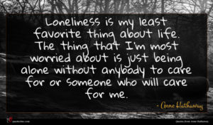 Anne Hathaway quote : Loneliness is my least ...