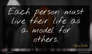 Rosa Parks quote : Each person must live ...