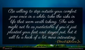 Edward Whitacre Jr. quote : Be willing to step ...