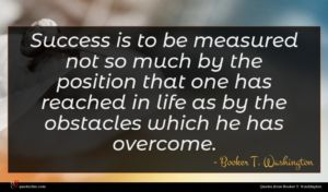 Booker T. Washington quote : Success is to be ...