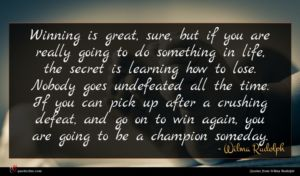 Wilma Rudolph quote : Winning is great sure ...