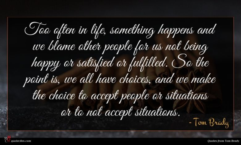 Photo of Tom Brady quote : Too often in life …
