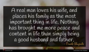 Frank Abagnale quote : A real man loves ...