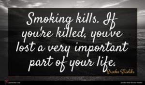 Brooke Shields quote : Smoking kills If you're ...