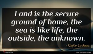 Stephen Gardiner quote : Land is the secure ...