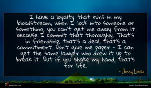 Jerry Lewis quote : I have a loyalty ...