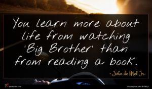 John de Mol Jr. quote : You learn more about ...