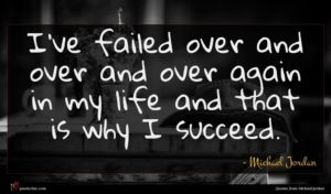 Michael Jordan quote : I've failed over and ...
