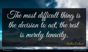 Amelia Earhart quote : The most difficult thing ...