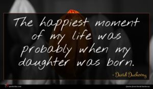 David Duchovny quote : The happiest moment of ...