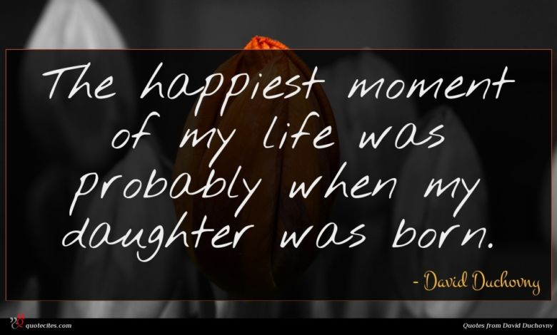 The happiest moment of my life was probably when my daughter was born.