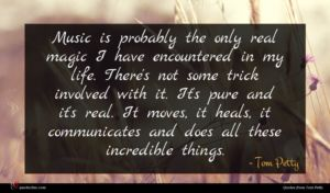 Tom Petty quote : Music is probably the ...