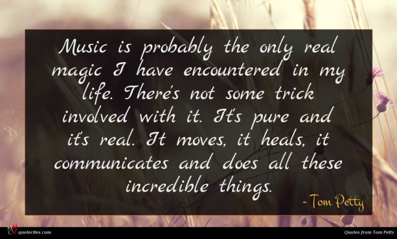 Photo of Tom Petty quote : Music is probably the …