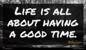 Miley Cyrus quote : Life is all about ...